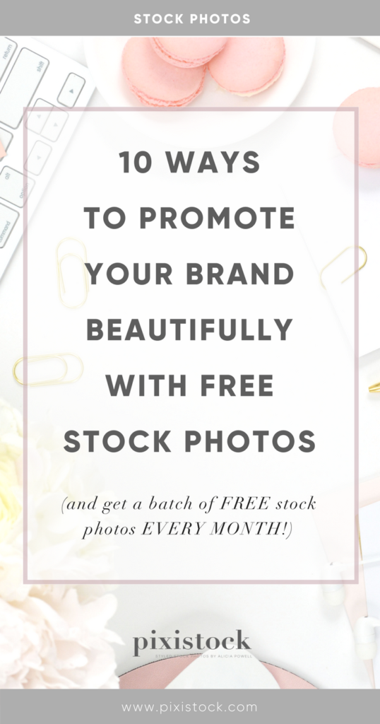 10 ways to promote your brand with free stock photos - pixistock by alicia powell